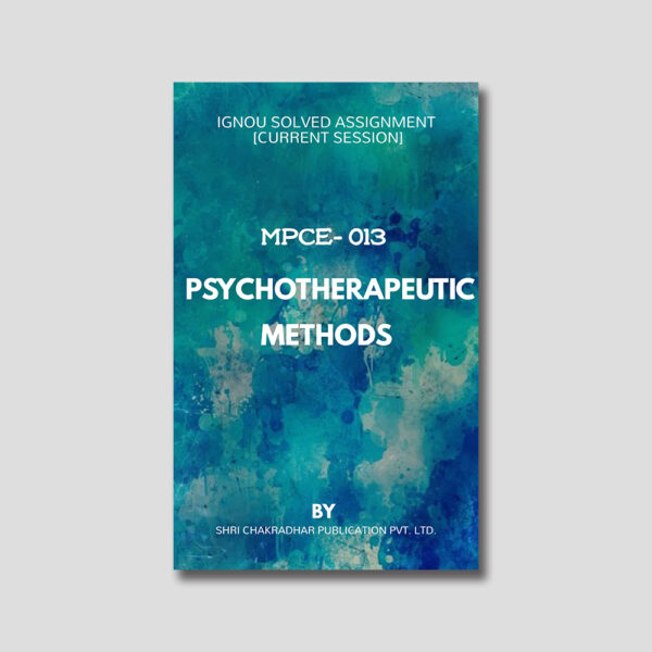 IGNOU MPCE 013 Solved Assignment (Psychotherapeutic Methods)