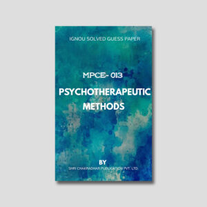 IGNOU MPCE 013 Solved Guess Papers (Psychotherapeutic Methods)